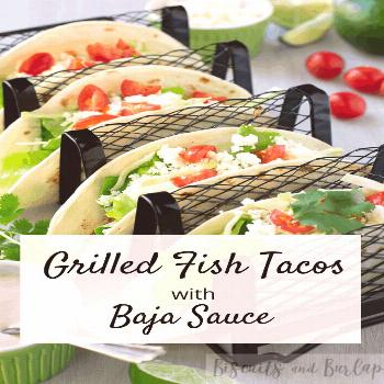 Grilled Fish Tacos with Baja Sauce   Biscuits & Burlap